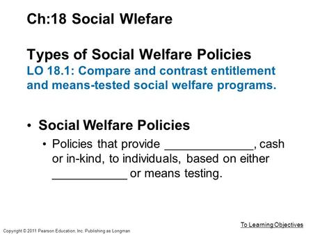 Ch:18 Social Wlefare Types of Social Welfare Policies LO 18.1: Compare and contrast entitlement and means-tested social welfare programs. Social Welfare.