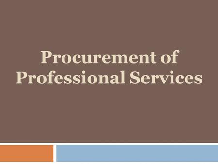 Procurement of Professional Services.  Professional Services:  Architects, Engineers  Surveyors  Geotechnical engineers  Nonprofessional Services: