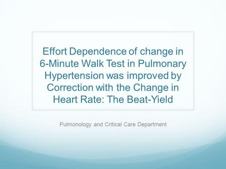 Effort Dependence of change in 6-Minute Walk Test in Pulmonary Hypertension was improved by Correction with the Change in Heart Rate: The Beat-Yield Pulmonology.
