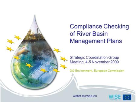 Water.europa.eu Compliance Checking of River Basin Management Plans Strategic Coordination Group Meeting, 4-5 November 2009 DG Environment, European Commission.