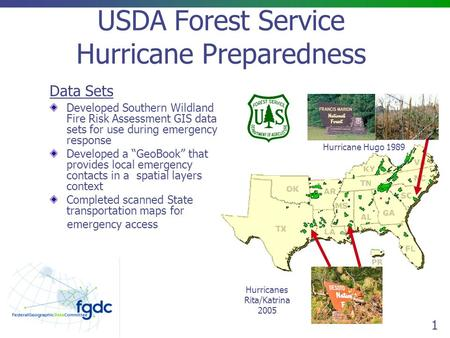1 USDA Forest Service Hurricane Preparedness Data Sets Developed Southern Wildland Fire Risk Assessment GIS data sets for use during emergency response.