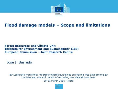 Flood damage models – Scope and limitations Forest Resources and Climate Unit Institute for Environment and Sustainability (IES) European Commission -