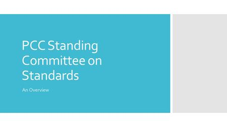 PCC Standing Committee on Standards An Overview. Overview  Our charge  Our membership  Our activities  A highlighted activity.