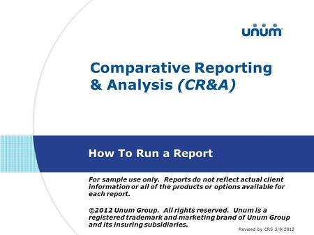 Comparative Reporting & Analysis (CR&A) How To Run a Report For sample use only. Reports do not reflect actual client information or all of the products.