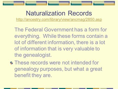 Naturalization Records   The Federal Government has a form.