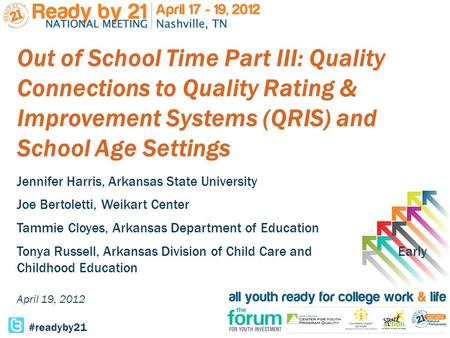 Out of School Time Part III: Quality Connections to Quality Rating & Improvement Systems (QRIS) and School Age Settings Jennifer Harris, Arkansas State.