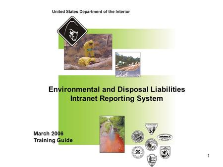 1 Environmental and Disposal Liabilities Intranet Reporting System March 2006 Training Guide.
