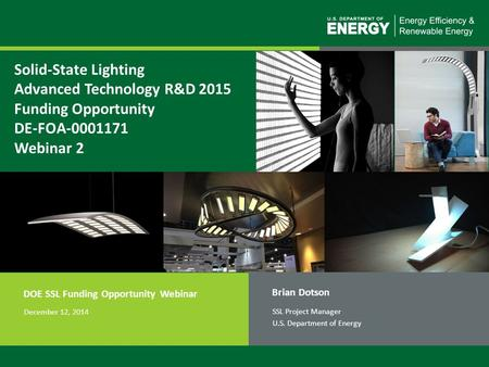 1 Solid-State Lighting Advanced Technology R&D 2015 Funding Opportunity DE-FOA-0001171 Webinar 2 Brian Dotson SSL Project Manager U.S. Department of Energy.