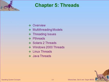 Silberschatz, Galvin and Gagne  2002 5.1 Operating System Concepts Chapter 5: Threads  Overview  Multithreading Models  Threading Issues  Pthreads.