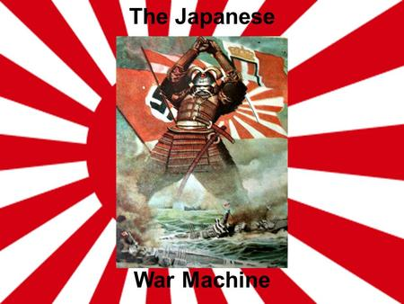 The Japanese War Machine. Japanese Aggression in WWII 1930s – The Great Depression hits Japan. Militarists take over Japan's government. They see Imperialism.