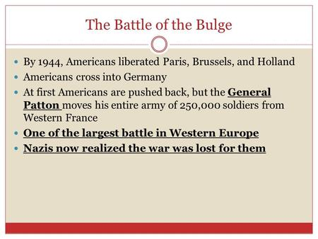 The Battle of the Bulge By 1944, Americans liberated Paris, Brussels, and Holland Americans cross into Germany At first Americans are pushed back, but.
