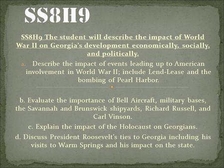 SS8H9 The student will describe the impact of World War II on Georgia's development economically, socially, and politically. a. Describe the impact of.