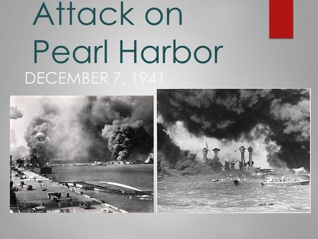 Attack on Pearl Harbor DECEMBER 7, 1941. Why Does Japan Attack the U.S.??  The United States had issued an embargo against the Japanese on steel and.