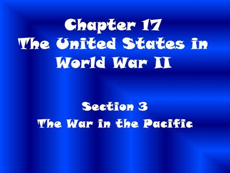 Chapter 17 The United States in World War II Section 3 The War in the Pacific.