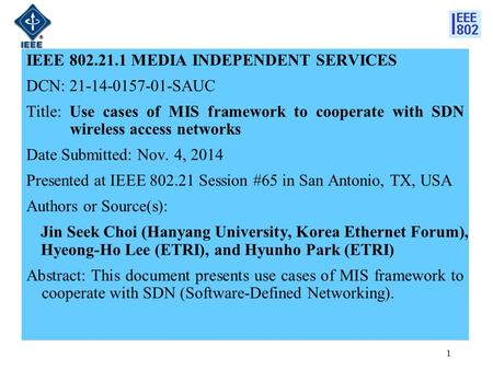 IEEE 802.21.1 MEDIA INDEPENDENT SERVICES DCN: 21-14-0157-01-SAUC Title: Use cases of MIS framework to cooperate with SDN wireless access networks Date.
