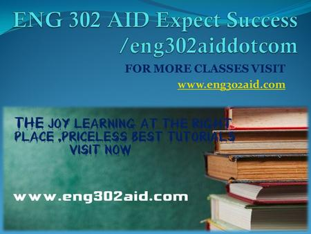 FOR MORE CLASSES VISIT www.eng302aid.com. ENG 302 Entire Course (UOP) ENG 302 Week 1 The Individual and the Environment Paper ENG 302 Week 1 DQs ENG 302.