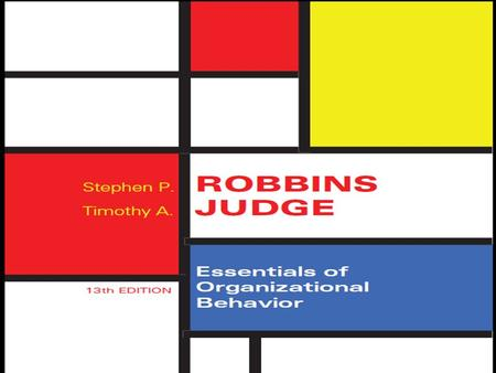 Organizational Behavior Stephen P. Robbins & Timothy A. Judge