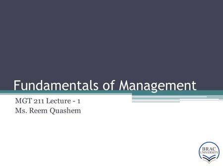 Fundamentals of Management MGT 211 Lecture - 1 Ms. Reem Quashem.