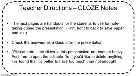 Teacher Directions – CLOZE Notes The next pages are handouts for the students to use for note- taking during the presentation. (Print front to back to.