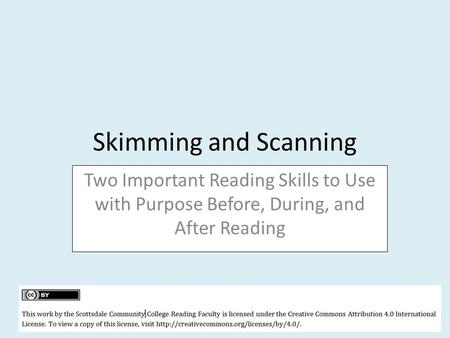 Skimming and Scanning Two Important Reading Skills to Use with Purpose Before, During, and After Reading.