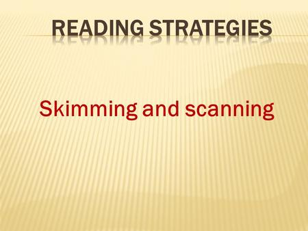 Skimming and scanning. Skimming is a reading technique that can help you to:  read more quickly  decide if the text is interesting and whether you should.