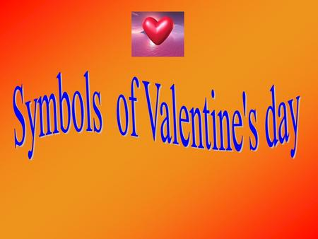  The heart is still a symbol of love, and because of this, it is also a symbol of Valentine's Day.