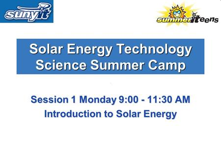 <strong>Solar</strong> <strong>Energy</strong> Technology Science Summer Camp Session 1 Monday 9:00 - 11:30 AM Introduction to <strong>Solar</strong> <strong>Energy</strong>.
