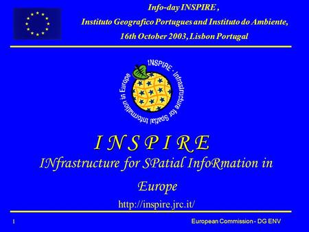 European Commission - DG ENV 1 I N S P I R E INfrastructure for SPatial InfoRmation in Europe  Info-day INSPIRE, Instituto Geografico.