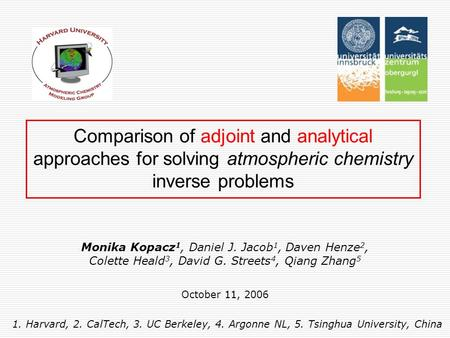 Comparison of adjoint and analytical approaches for solving atmospheric chemistry inverse problems Monika Kopacz 1, Daniel J. Jacob 1, Daven Henze 2, Colette.
