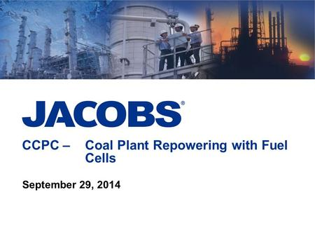 CCPC – Coal Plant Repowering with Fuel Cells September 29, 2014.