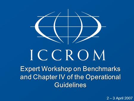 Expert Workshop on Benchmarks and Chapter IV of the Operational Guidelines 2 – 3 April 2007.