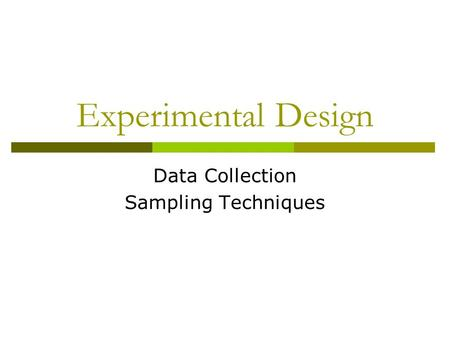 Experimental Design Data Collection Sampling Techniques.