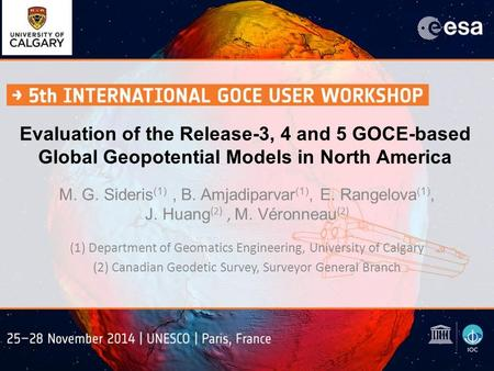 Evaluation of the Release-3, 4 and 5 GOCE-based Global Geopotential Models in North America M. G. Sideris (1), B. Amjadiparvar (1), E. Rangelova (1), J.