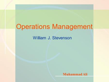 1-1Introduction to Operations Management William J. Stevenson Operations Management Muhammad Ali.