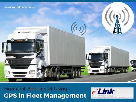 Financial Benefits of Using GPS in Fleet Management www.eelinktech.com.