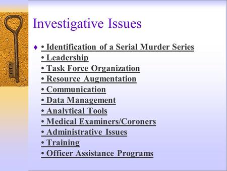 Investigative Issues  Identification of a Serial Murder Series Leadership Task Force Organization Resource Augmentation Communication Data Management.