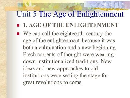 Unit 5 The Age of Enlightenment 1. AGE OF THE ENLIGHTENMENT We can call the eighteenth century the age of the enlightenment because it was both a culmination.