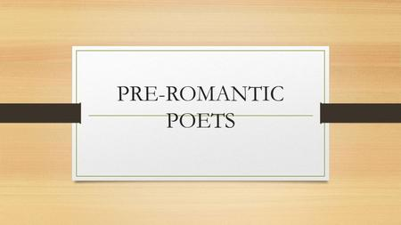 PRE-ROMANTIC POETS. Thomas Gray Thomas Gray spent most of his life at Cambridge University,where he became professor of Modern History. He was called.