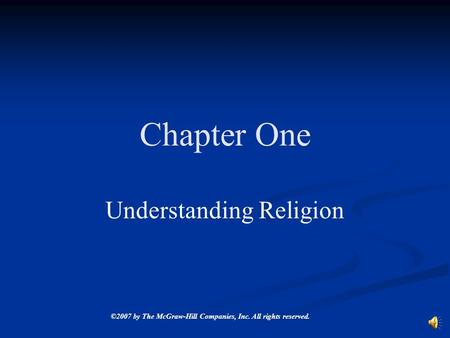 ©2007 by The McGraw-Hill Companies, Inc. All rights reserved. Chapter One Understanding Religion.
