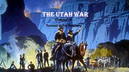 Chapter -8- Turmoil in the Territory. UTAH BECOMES A TERRITORY When Utah was made a territory of the United States, Congress had the power to pick territorial.