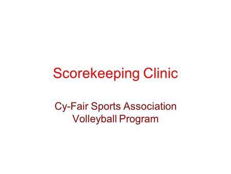 Scorekeeping Clinic Cy-Fair Sports Association Volleyball Program.