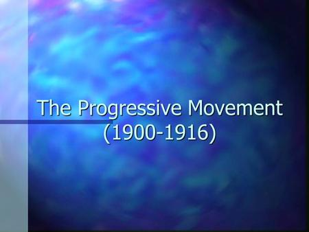 The Progressive Movement (1900-1916) The time period that called for extreme measures to bring about change.