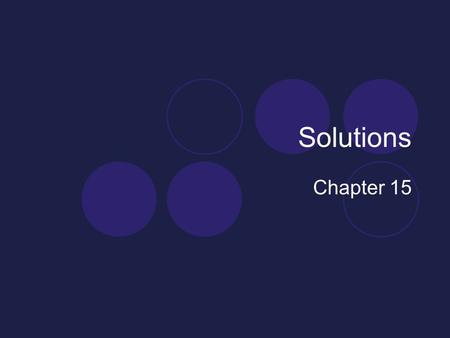 Solutions Chapter 15. What makes solutions so special? The ocean is a solution. Our cells are made of solutions. Some flavorful foods we love are tasty.