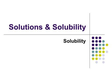 Solutions & Solubility Solubility. defined as the maximum grams of solute that will dissolve in 100 g of solvent at a given temperature based on a saturated.