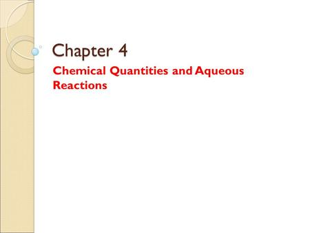 Chapter 4 Chemical Quantities and Aqueous Reactions.