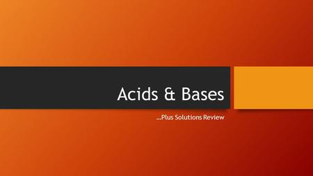 Acids & Bases …Plus Solutions Review. Solutions Review Can you match the following terms with their definition or example? ____1. SoluteA. Maximum amount.