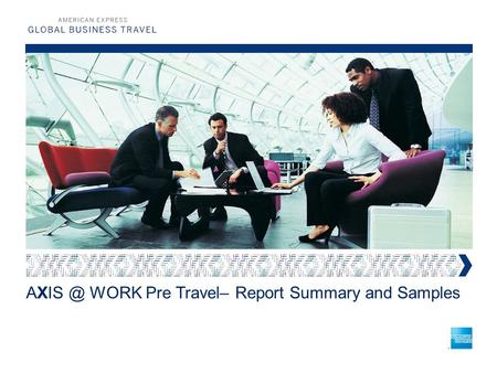 WORK Pre Travel– Report Summary and Samples.