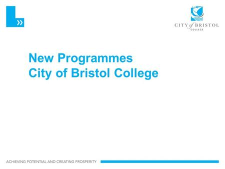 New Programmes City of Bristol College. Higher Apprentices Successful in Round 1 Unique in supporting a region rather than a sector Collaboration £1.1m.