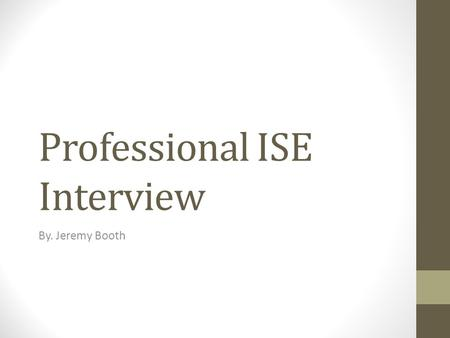Professional ISE Interview By. Jeremy Booth. Mr. Ryan King Currently works at Fidelity National Financial Job Description: Risk analyst.