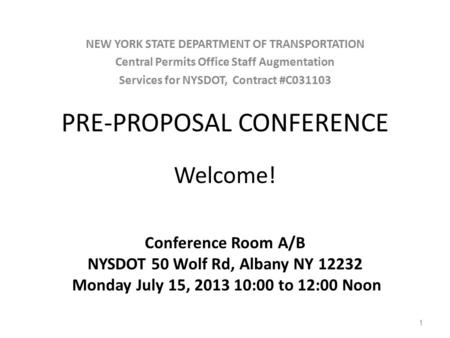 PRE-PROPOSAL CONFERENCE Welcome! Conference Room A/B NYSDOT 50 Wolf Rd, Albany NY 12232 Monday July 15, 2013 10:00 to 12:00 Noon NEW YORK STATE DEPARTMENT.